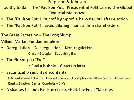 "Ferguson & Johnson Too Big to Bail: The ""Paulson Put,"" Presidential Politics and the Global Financial Meltdown The ""Paulson Put"" I: put off high-profile."