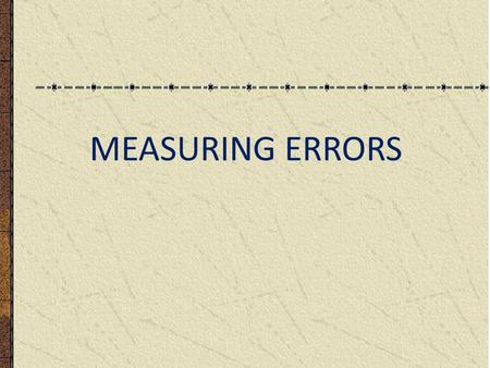 MEASURING ERRORS. INTRODUCTION There is no perfect measure. Measured values should never simply read and recorded. True Value: It is the theoretical value.