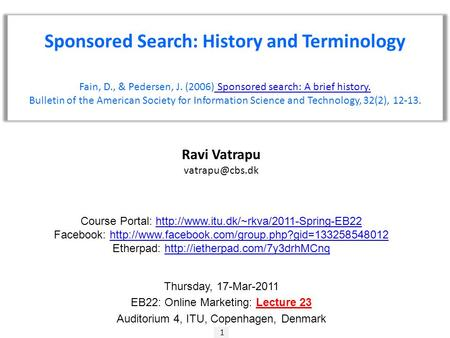1 Ravi Vatrapu Sponsored Search: History and Terminology Fain, D., & Pedersen, J. (2006) Sponsored search: A brief history. Sponsored search: