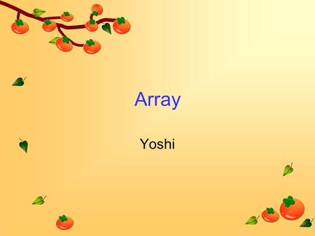Array Yoshi. Definition An array is a container object that holds a fixed number of values of a single type. The length of an array is established when.
