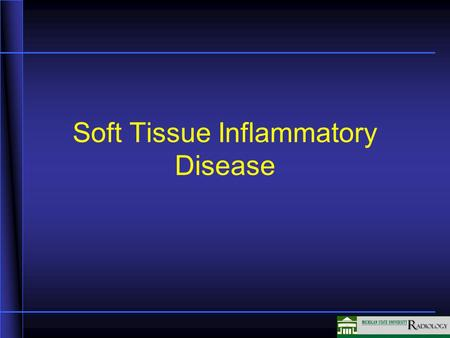 Soft Tissue Inflammatory Disease. Soft Tissue Inflammatory Multiple modalities –X-ray –Ultrasound –CT –MRI –Nuclear Medicine.