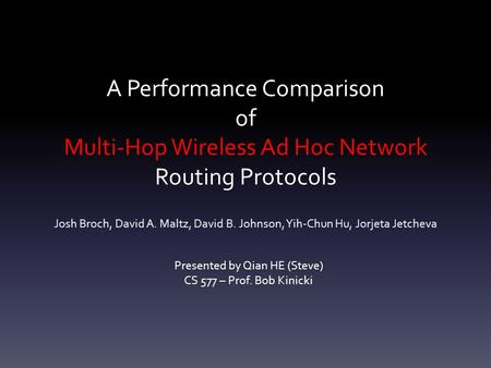 A Performance Comparison of Multi-Hop Wireless Ad Hoc Network Routing Protocols Josh Broch, David A. Maltz, David B. Johnson, Yih-Chun Hu, Jorjeta Jetcheva.
