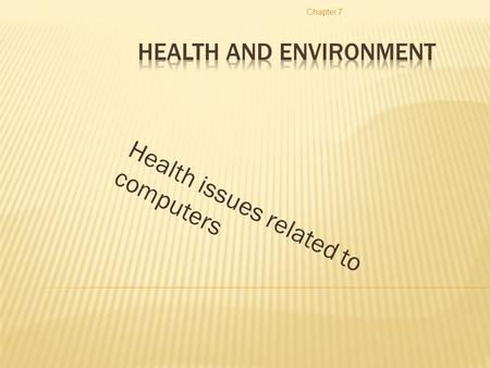 Health issues related to computers Chapter 7 Ergonometric  In order to get to the best method of using the computer, Ergonometric suggest that you: