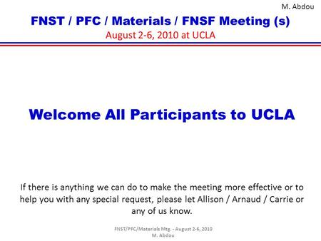 FNST / PFC / Materials / FNSF Meeting (s) August 2-6, 2010 at UCLA Welcome All Participants to UCLA If there is anything we can do to make the meeting.