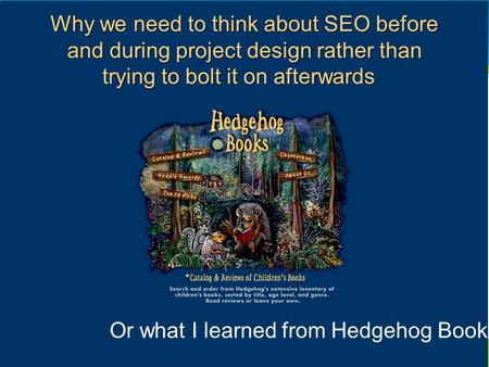 Www.katandmouse.com Why we need to think about SEO before and during project design rather than trying to bolt it on afterwards Why we need to think about.