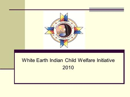 White Earth Indian Child Welfare Initiative 2010.