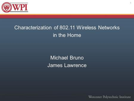 Characterization of 802.11 Wireless Networks in the Home Michael Bruno James Lawrence 1.