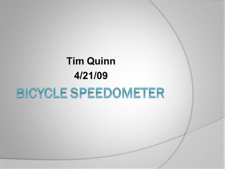 Tim Quinn 4/21/09. The Use of a Bicycle Speedometer With a speedometer cyclists can know how fast they are going helping to maintain a Constant Speed.