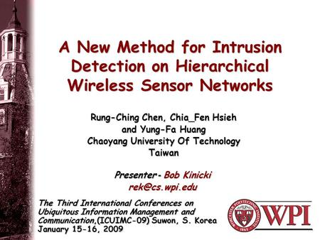 A New Method for Intrusion Detection on Hierarchical <strong>Wireless</strong> <strong>Sensor</strong> <strong>Networks</strong> The Third International Conferences on Ubiquitous Information Management.