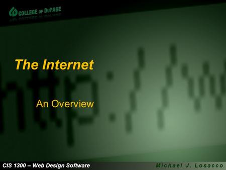CIS 1300 – Web Design SoftwareMichael J. Losacco The Internet An Overview.