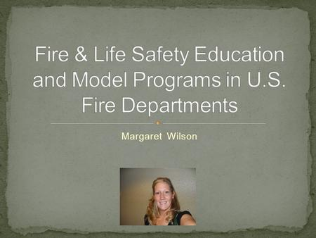 Margaret Wilson. 1,348,500 fires (Karter, 2010) 78% in residential properties 381,012 injuries from fire in 2009 (CDC, 2009) 3,010 deaths from fire in.