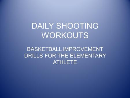 DAILY SHOOTING WORKOUTS BASKETBALL IMPROVEMENT DRILLS FOR THE ELEMENTARY ATHLETE.