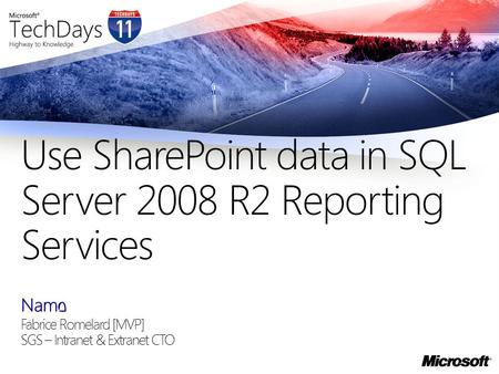 Name Fabrice Romelard [MVP] SGS – Intranet & Extranet CTO Use SharePoint data in SQL Server 2008 R2 Reporting Services.
