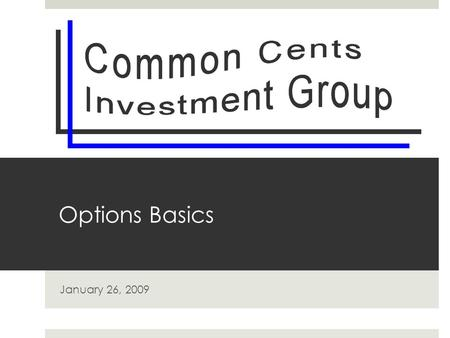 Options Basics January 26, 2009. Option  A contract sold to one party (holder) by another party (writer).  The contract offers the right, but not the.