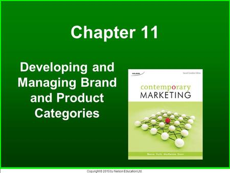 Copyright © 2010 by Nelson Education Ltd. Chapter 11 Developing and Managing Brand and Product Categories.