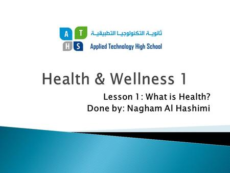 Lesson 1: What is Health? Done by: Nagham Al Hashimi