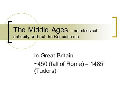 The Middle Ages – not classical antiquity and not the Renaissance