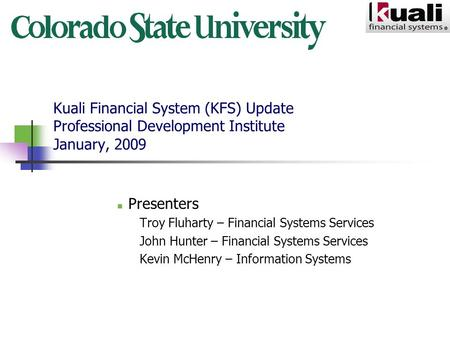 Kuali Financial System (KFS) Update Professional Development Institute January, 2009 Presenters Troy Fluharty – Financial Systems Services John Hunter.