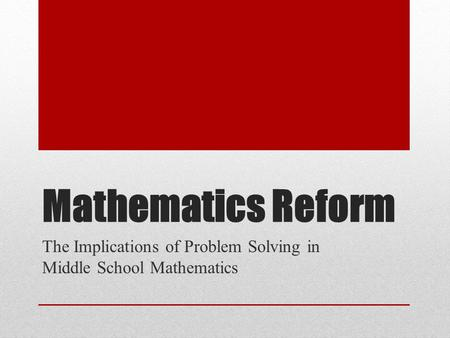 Mathematics Reform The Implications of Problem Solving in Middle School Mathematics.