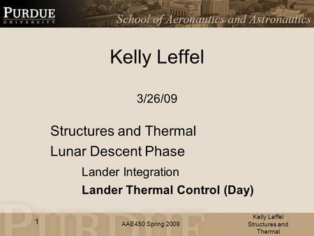 AAE450 Spring 2009 Kelly Leffel 3/26/09 Structures and Thermal Lunar Descent Phase Lander Integration Lander Thermal Control (Day) Kelly Leffel Structures.