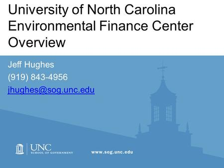 University of North Carolina Environmental Finance Center Overview Jeff Hughes (919) 843-4956