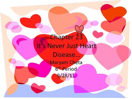 Chapter 23 It's Never Just Heart Disease… Maryam Cheta 6 th Period 9/28/11.