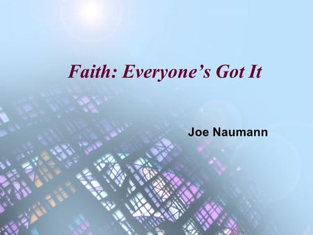Faith: Everyone's Got It Joe Naumann. Faith Faith is the confident belief or trust in the truth or trustworthiness of a person, idea, or thing. The word.