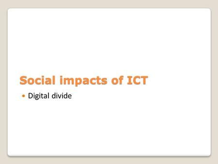 Social impacts of ICT Digital divide.