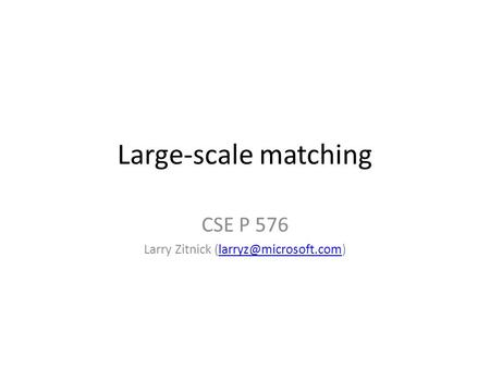 Large-scale matching CSE P 576 Larry Zitnick