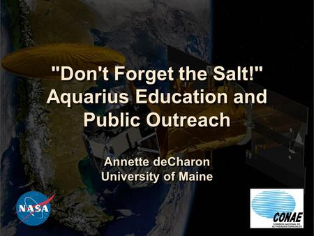 Don't Forget the Salt! Aquarius Education and Public Outreach Annette deCharon University of Maine.