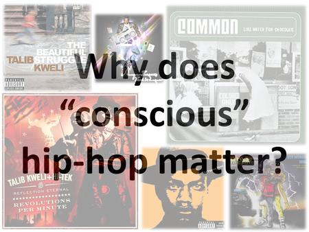 "Why does ""conscious"" hip-hop matter?. conscious 