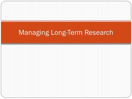 Managing Long-Term Research. Personal accounts on library databases and Internet search engines allow you to save your searches for later use, set up.