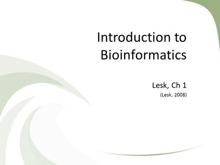 Introduction to Bioinformatics Lesk, Ch 1 (Lesk, 2008)