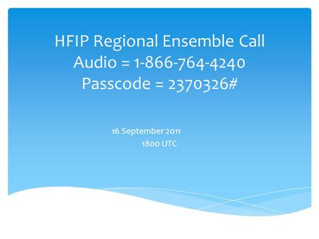 HFIP Regional Ensemble Call Audio = 1-866-764-4240 Passcode = 2370326# 16 September 2011 1800 UTC.