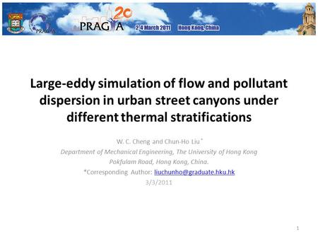 Large-eddy simulation of flow and pollutant dispersion in urban street canyons under different thermal stratifications W. C. Cheng and Chun-Ho Liu * Department.