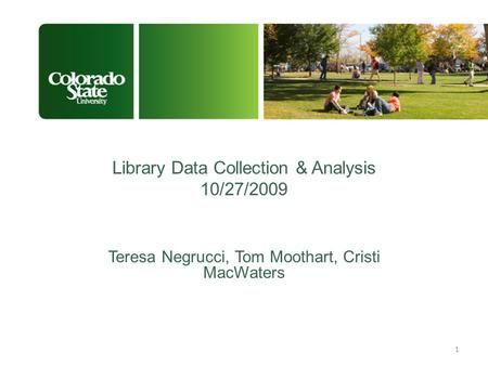 Library Data Collection & Analysis 10/27/2009 Teresa Negrucci, Tom Moothart, Cristi MacWaters 1.