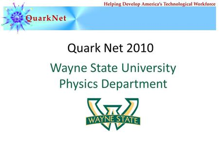 Quark Net 2010 Wayne State University Physics Department.
