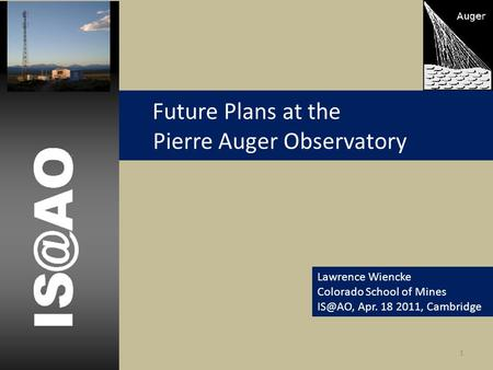 Future Plans at the Pierre Auger Observatory Lawrence Wiencke Colorado School of Mines Apr. 18 2011, Cambridge 1.