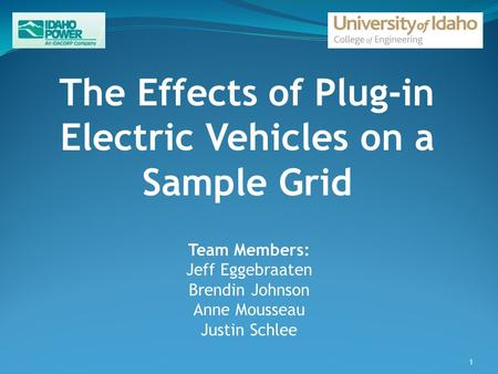 The Effects of Plug-in Electric Vehicles on a Sample Grid Team Members: Jeff Eggebraaten Brendin Johnson Anne Mousseau Justin Schlee 1.