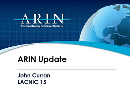 John Curran LACNIC 15 ARIN Update. 2011 Focus IPv4 Depletion & IPv6 Uptake Developing, adapting, and improving processes and procedures Working hard to.