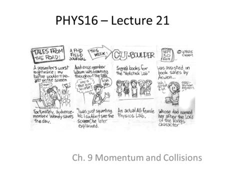 PHYS16 – Lecture 21 Ch. 9 Momentum and Collisions.