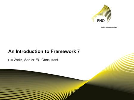 An Introduction to Framework 7 Gill Wells, Senior EU Consultant.
