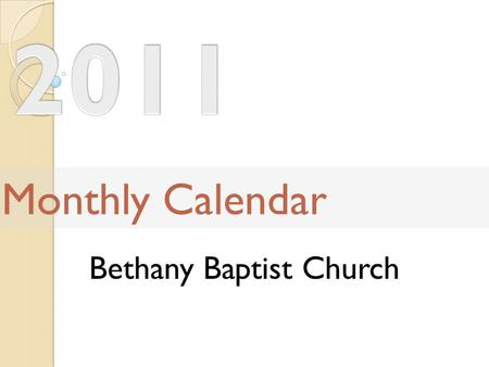 Bethany Baptist Church Monthly Calendar. SundayMondayTuesdayWednesdayThursdayFridaySaturday 1 New Years day 2345 Mid-Week Bible Study 678 9 Foreign Mission.