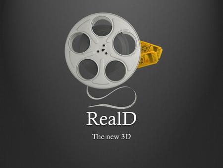 RealD The new 3D. About RealD The company licenses 3D technologies to various clients Largest 3D theater company Makes the projectors and glasses Founded.