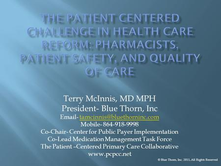 Terry McInnis, MD MPH President- Blue Thorn, Inc  - Mobile- 864-918-9998 Co-Chair- Center for.
