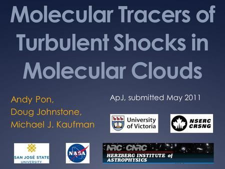 Molecular Tracers of Turbulent Shocks in Molecular Clouds Andy Pon, Doug Johnstone, Michael J. Kaufman ApJ, submitted May 2011.