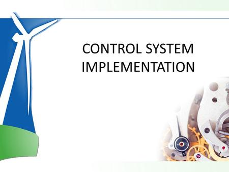 CONTROL SYSTEM IMPLEMENTATION. What 'Control System' mean for a Wind Turbine Yawing of nacelle Blade pitch adjustment.