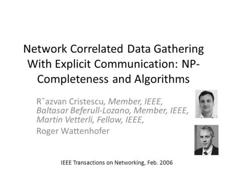 Network Correlated Data Gathering With Explicit Communication: NP- Completeness and Algorithms R˘azvan Cristescu, Member, IEEE, Baltasar Beferull-Lozano,