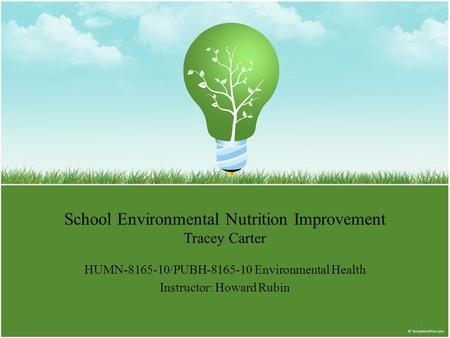 School Environmental Nutrition Improvement Tracey Carter HUMN-8165-10/PUBH-8165-10 Environmental Health Instructor: Howard Rubin 1.