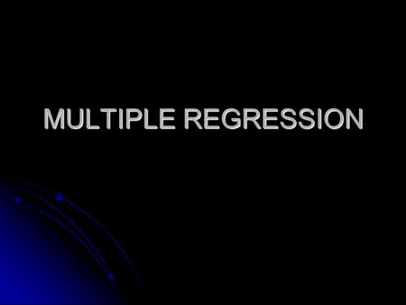 MULTIPLE REGRESSION. OVERVIEW What Makes it Multiple? What Makes it Multiple? Additional Assumptions Additional Assumptions Methods of Entering Variables.